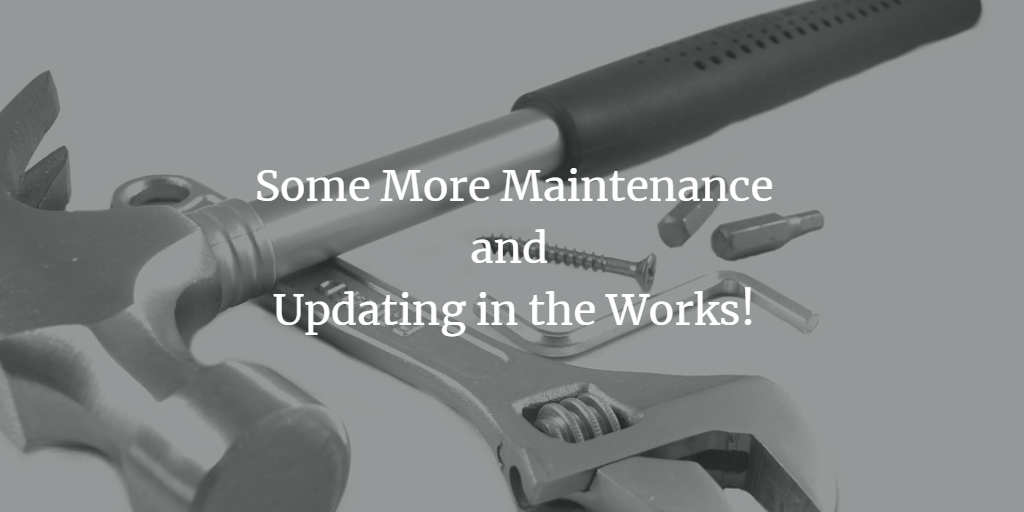 Some More Maintenance and Updating in the Works